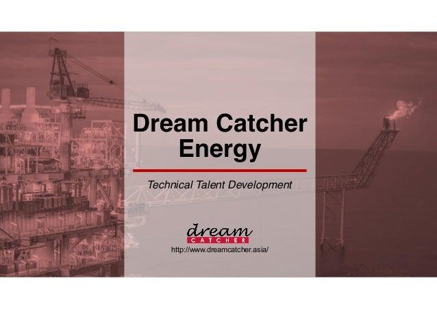 Dream Catcher Energy Technical Talent Development http://www.dreamcatcher.asia/