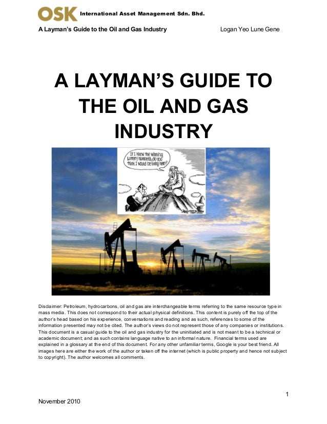 A Layman's Guide to the Oil and Gas Industry Logan Yeo Lune Gene 1 November 2010 International Asset Management Sdn. Bhd. ...
