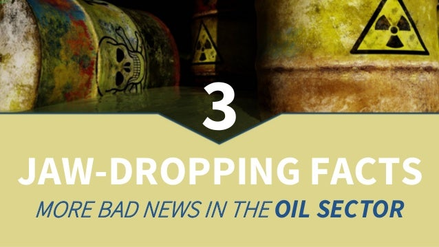 3 JAW-DROPPING FACTS MORE BAD NEWS IN THE OIL SECTOR