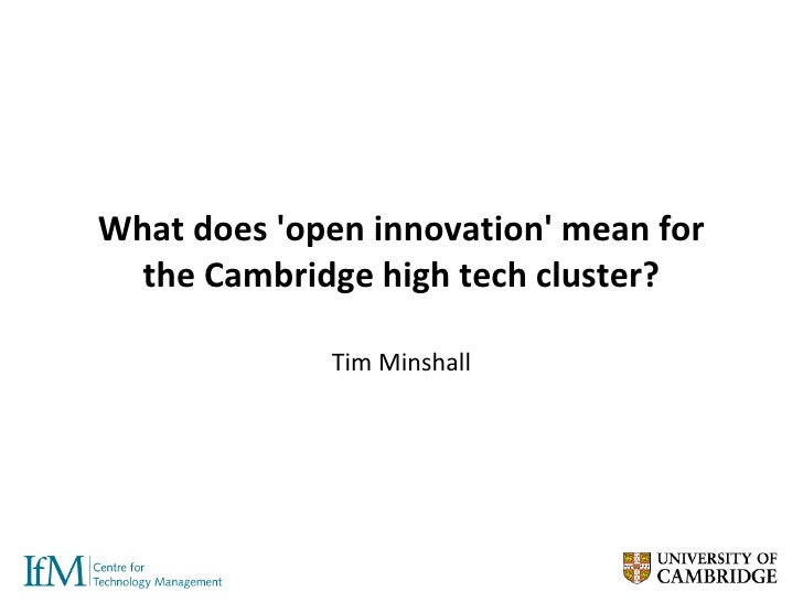 What does 'open innovation' mean for the Cambridge high tech cluster? Tim Minshall