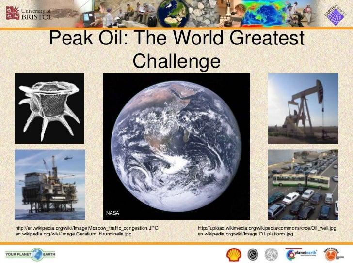 Peak Oil: The World Greatest                        Challenge                                        NASAhttp://en.wikiped...