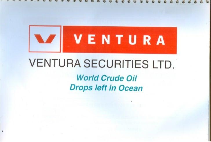 VENTURA SECURITIES LTD.        World Crude Oil      Drops left in Ocean                      .•