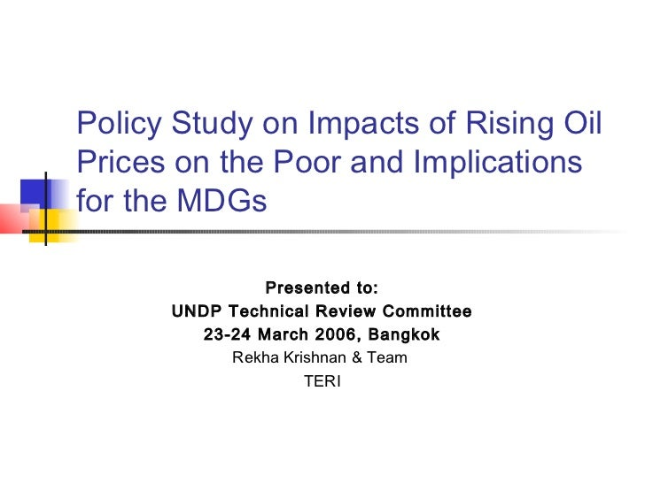 Policy Study on Impacts of Rising OilPrices on the Poor and Implicationsfor the MDGs               Presented to:      UNDP...