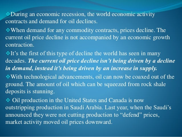 By late 2014, world oil supply was on track to rise much higher than actual demand.A lot of unused oil was simply being s...