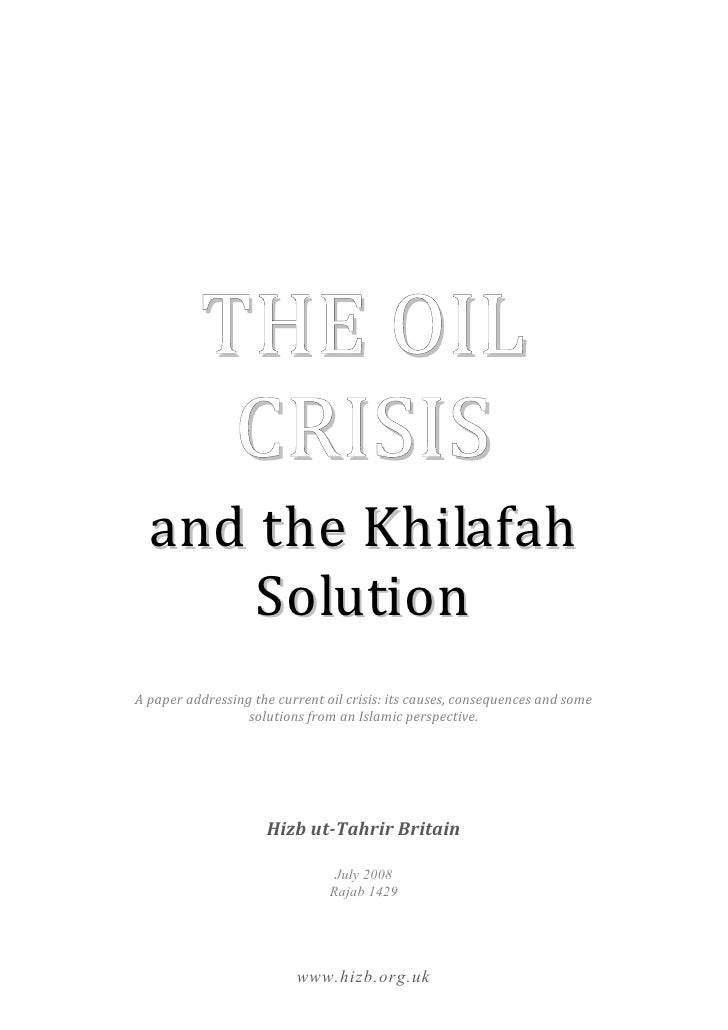 THE OIL             CRISIS   and the Khilafah       Solution A paper addressing the current oil crisis: its causes, conseq...
