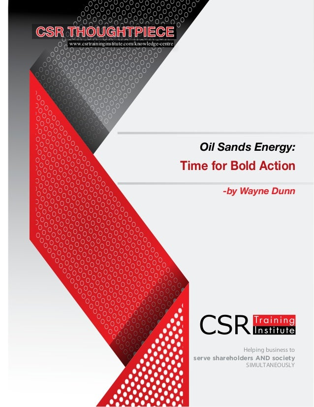 Helping business to serve shareholders AND society SIMULTANEOUSLY -by Wayne Dunn Oil Sands Energy: Time for Bold Action ww...