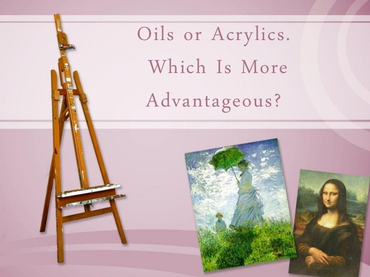 Oils or Acrylics. Which Is More Advantageous?