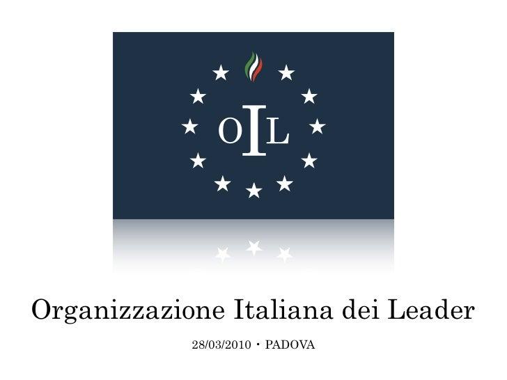 Organizzazione Italiana dei Leader             28/03/2010 • PADOVA