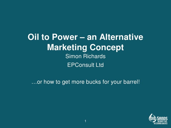 Oil to Power – an Alternative       Marketing Concept              Simon Richards              EPConsult Ltd  …or how to g...