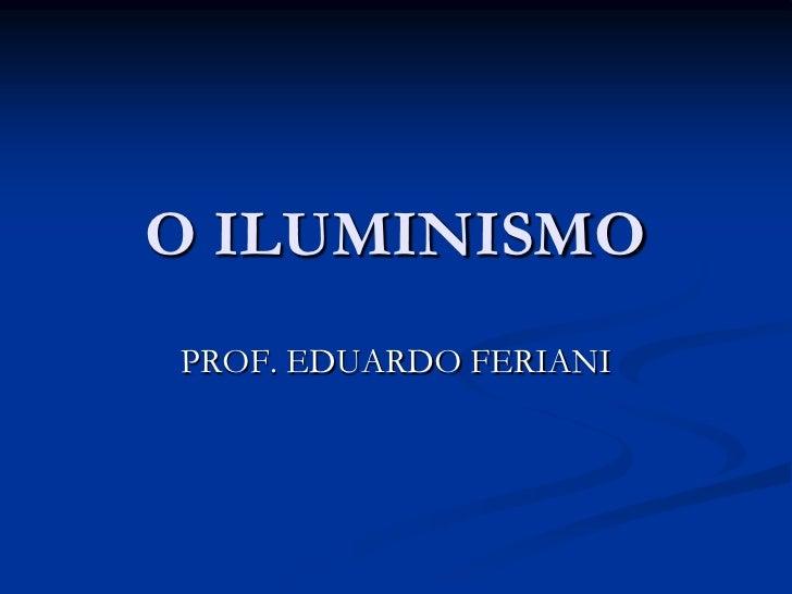 O ILUMINISMOPROF. EDUARDO FERIANI
