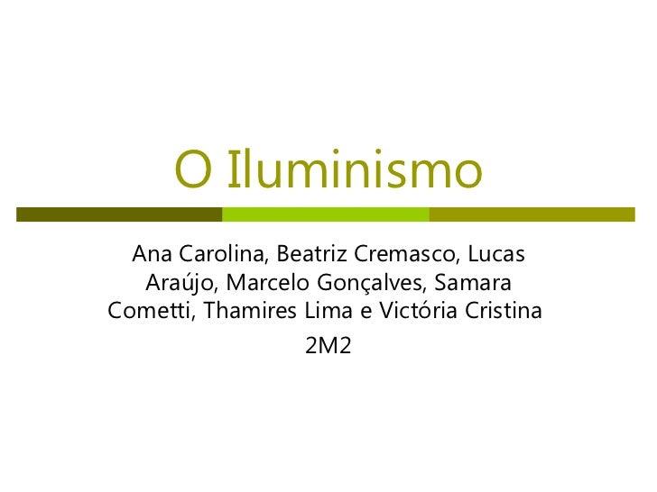 O Iluminismo Ana Carolina, Beatriz Cremasco, Lucas Araújo, Marcelo Gonçalves, Samara Cometti, Thamires Lima e Victória Cri...