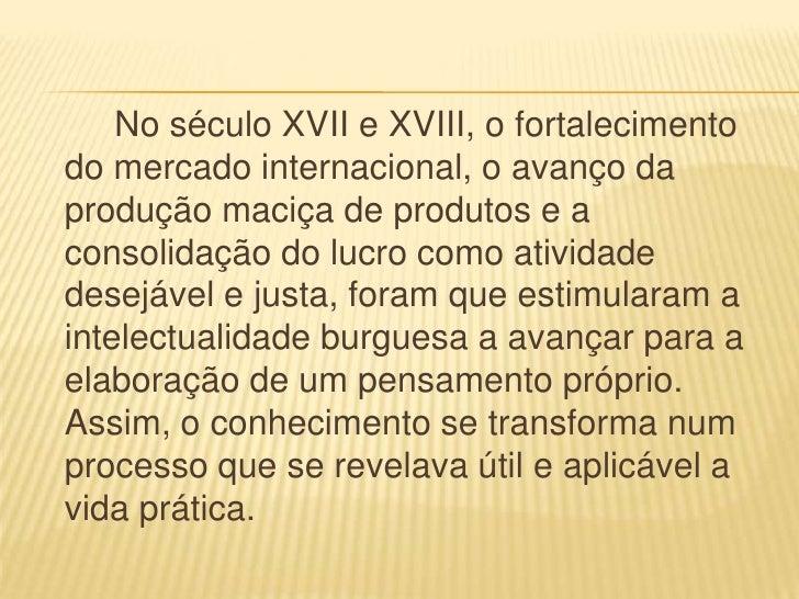 No século XVII e XVIII, o fortalecimentodo mercado internacional, o avanço daprodução maciça de produtos e aconsolidação d...