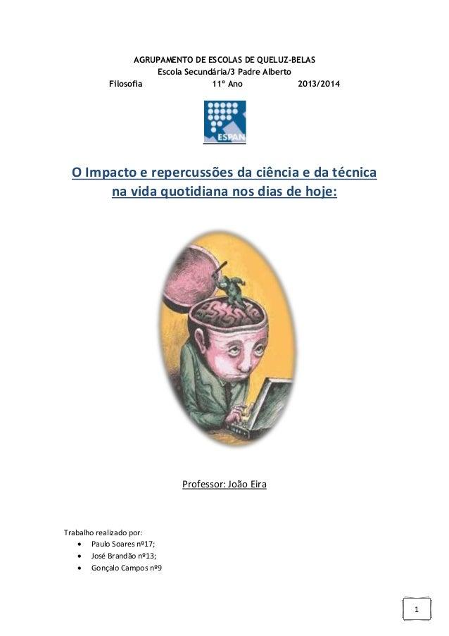 1 AGRUPAMENTO DE ESCOLAS DE QUELUZ-BELAS Escola Secundária/3 Padre Alberto Filosofia 11º Ano 2013/2014 O Impacto e repercu...