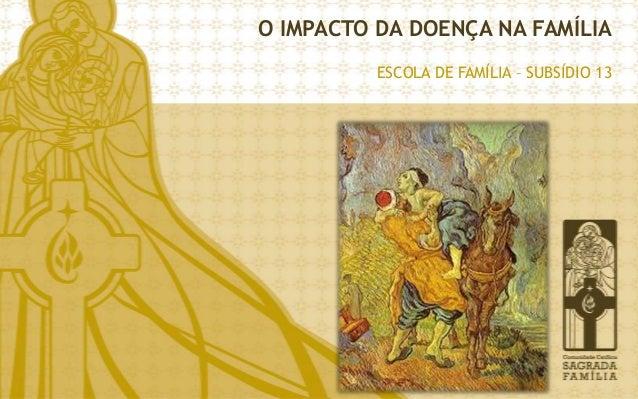 O IMPACTO DA DOENÇA NA FAMÍLIA ESCOLA DE FAMÍLIA – SUBSÍDIO 13