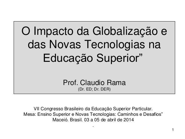 """O Impacto da Globalização e das Novas Tecnologias na Educação Superior"""" Prof. Claudio Rama (Dr. ED; Dr. DER) VII Congresso..."""