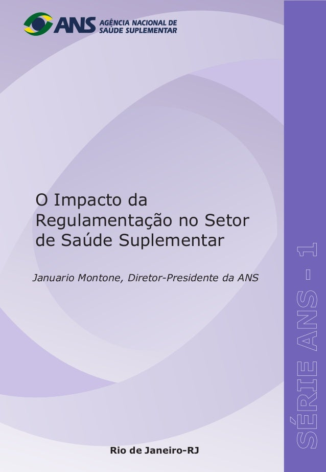 O Impacto da Regulamentação no Setor de Saúde Suplementar  Januario Montone, Diretor-Presidente da ANS                   R...