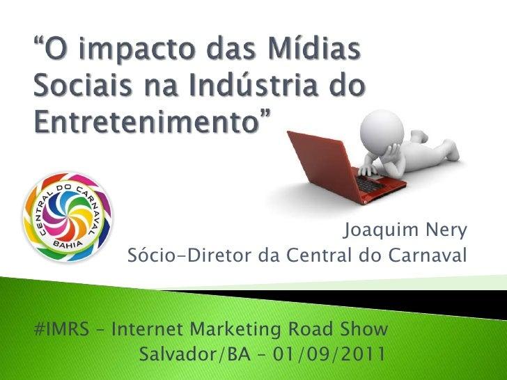 """""""O impacto das Mídias Sociais na Indústria do Entretenimento""""<br />Joaquim Nery<br />Sócio-Diretor da Central do Carnaval<..."""
