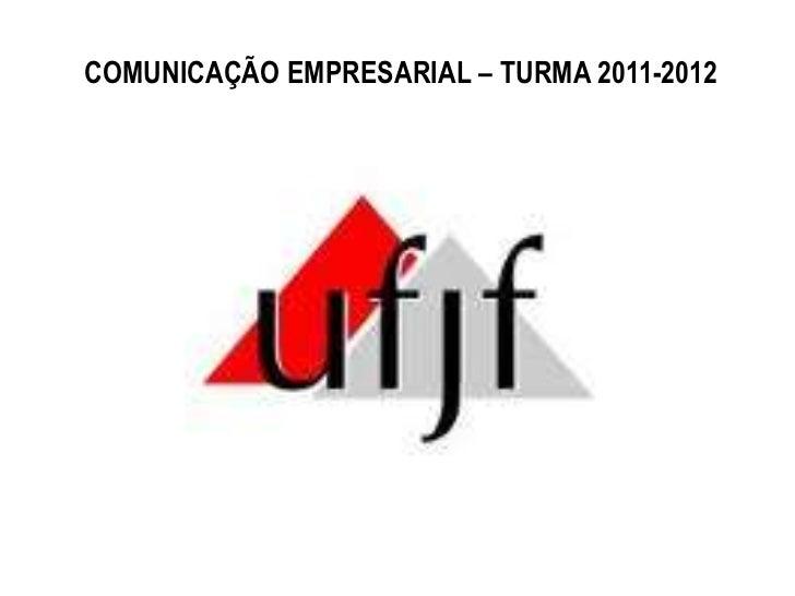 COMUNICAÇÃO EMPRESARIAL – TURMA 2011-2012