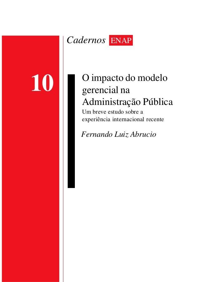 10  Cadernos ENAP  O impacto do modelo  gerencial na  Administração Pública  Um breve estudo sobre a  experiência internac...