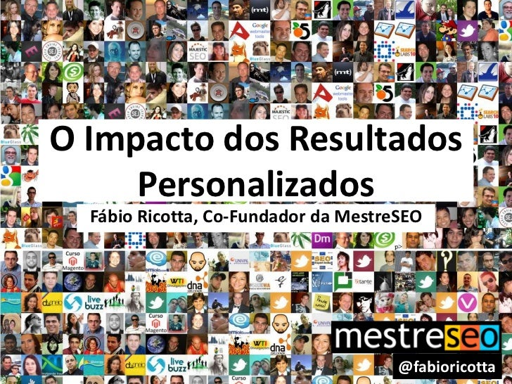 O Impacto dos Resultados Personalizados<br />Fábio Ricotta, Co-Fundador da MestreSEO<br />@fabioricotta<br />
