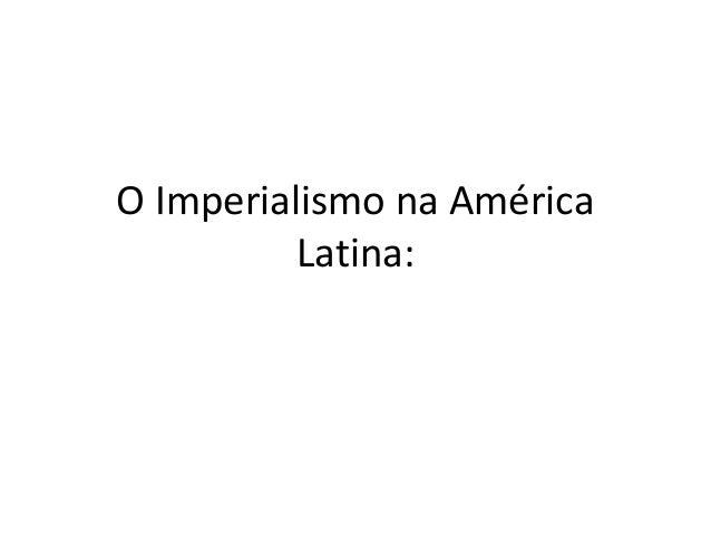 O Imperialismo na América Latina: