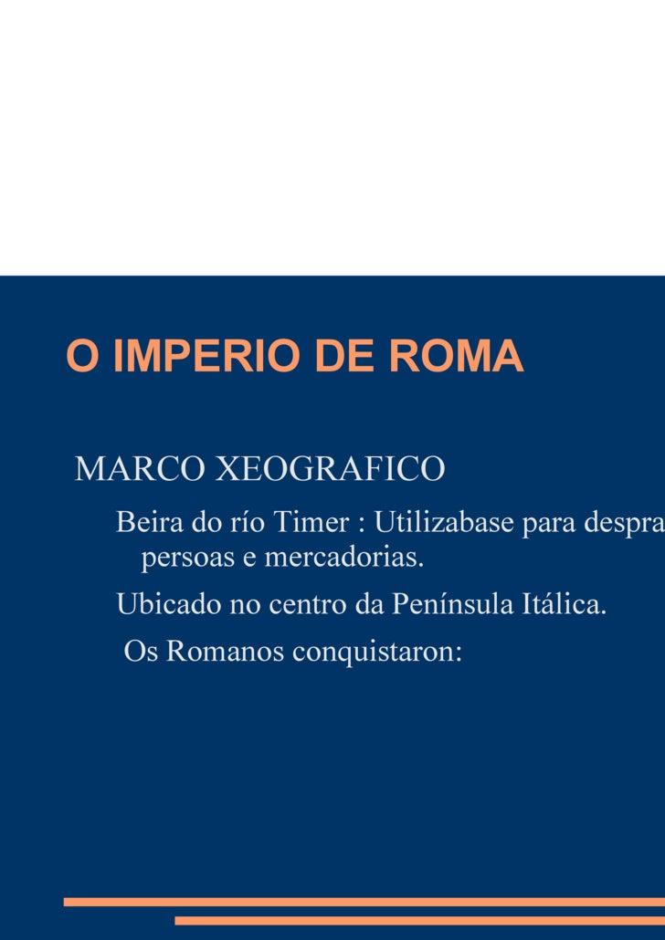 O IMPERIO DE ROMA <ul><li>MARCO XEOGRAFICO </li><ul><li>Beira do río Timer : Utilizabase para desprazamentos de persoas e ...