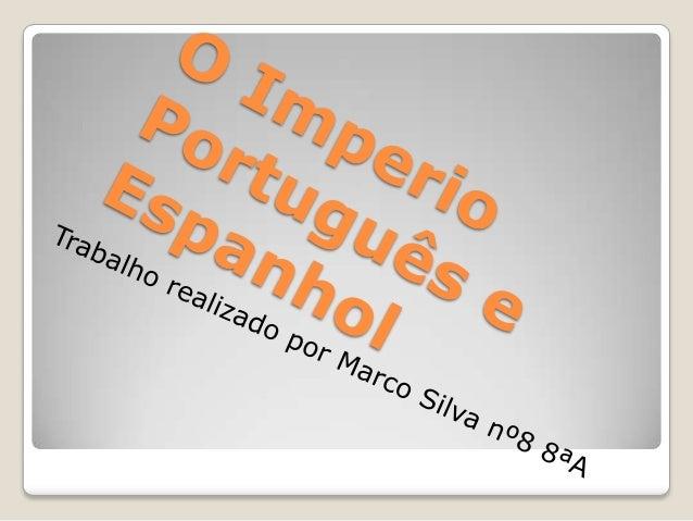 Indice  Introdução  O Imperio Português  O Imperio Espanhol  Conclusão  Bibliografia