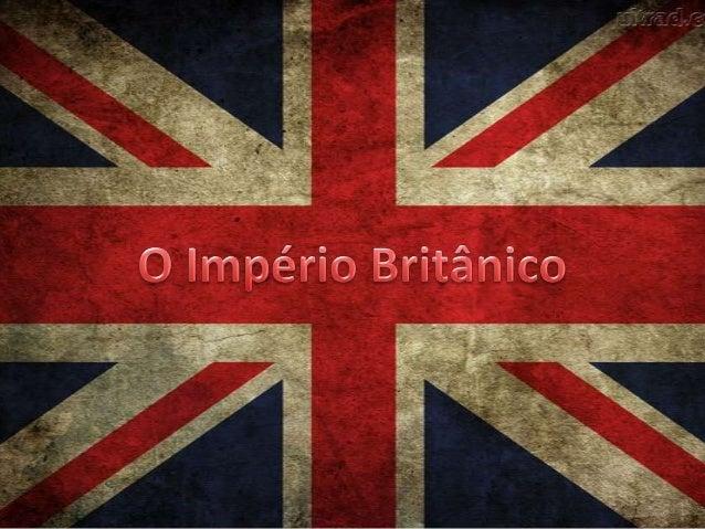 O Império Britânico era composto por domínios, colonias, mandatose territórios governados pelo Reino Unino. Foi o maior em...
