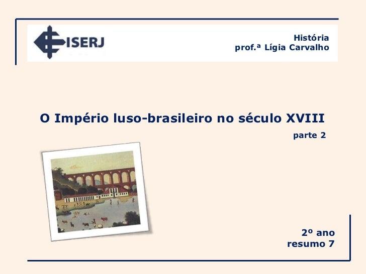 História                            prof.ª Lígia CarvalhoO Império luso-brasileiro no século XVIII                        ...