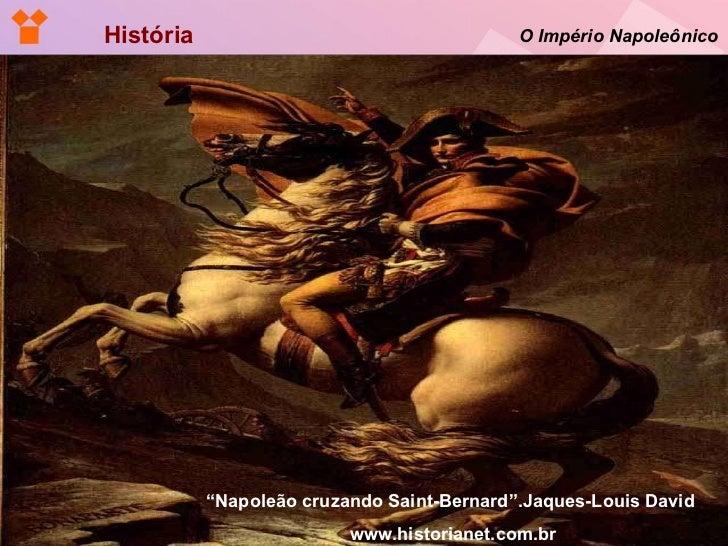 """História  O Império Napoleônico """" Napoleão cruzando Saint-Bernard"""".Jaques-Louis David  www.historianet.com.br"""