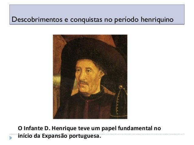 Descobrimentos e conquistas no período henriquinoDescobrimentos e conquistas no período henriquinoO Infante D. Henrique te...