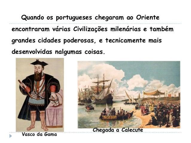 Quando os portugueses chegaram ao Orienteencontraram várias Civilizações milenárias e tambémgrandes cidades poderosas, e t...