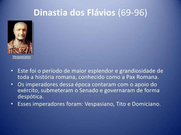 Dinastia dos Flávios (69-96)Vespasiano• Este foi o período de maior esplendor e grandiosidade de  toda a história romana, ...