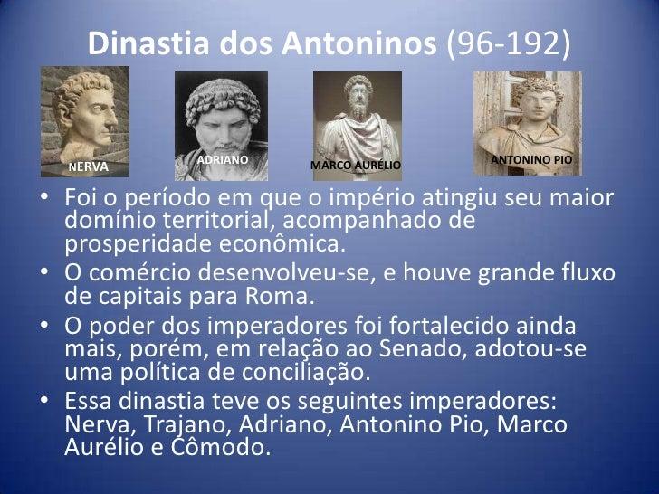 Dinastia dos Antoninos (96-192)             ADRIANO   MARCO AURÉLIO   ANTONINO PIO  NERVA• Foi o período em que o império ...
