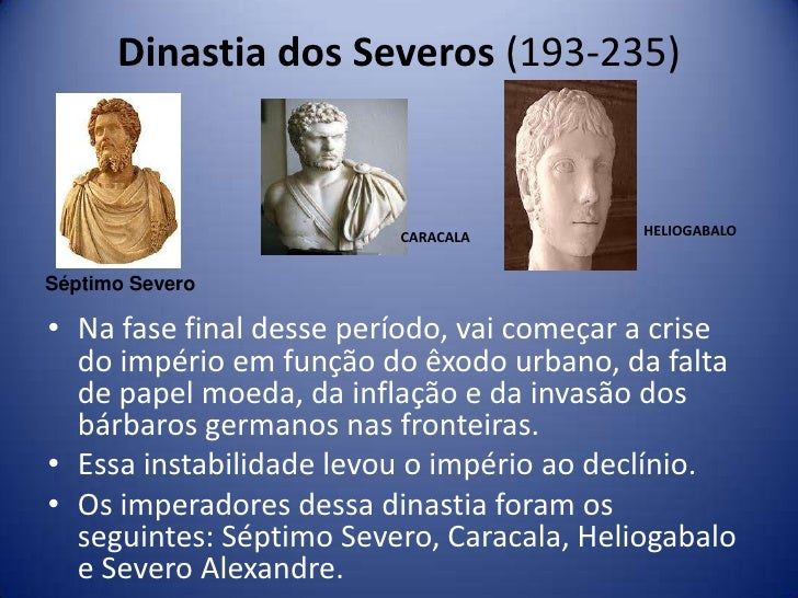 Dinastia dos Severos (193-235)                         CARACALA          HELIOGABALOSéptimo Severo• Na fase final desse pe...