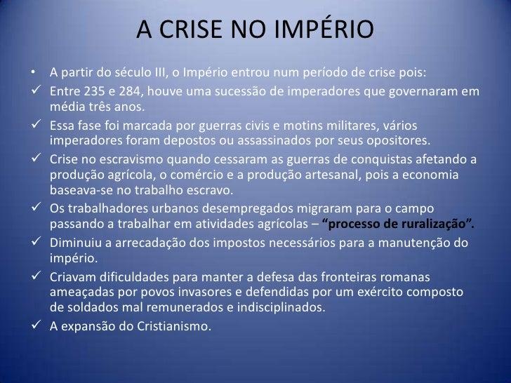 A CRISE NO IMPÉRIO• A partir do século III, o Império entrou num período de crise pois: Entre 235 e 284, houve uma sucess...