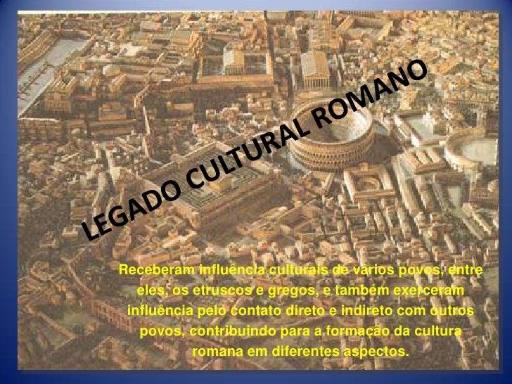 Receberam influência culturais de vários povos, entre   eles, os etruscos e gregos, e também exerceram influência pelo con...