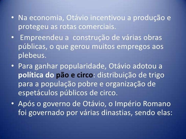 • Na economia, Otávio incentivou a produção e  protegeu as rotas comerciais.• Empreendeu a construção de várias obras  púb...