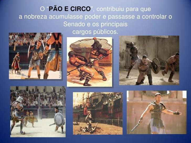 "O ""PÃO E CIRCO"", contribuiu para quea nobreza acumulasse poder e passasse a controlar o              Senado e os principai..."