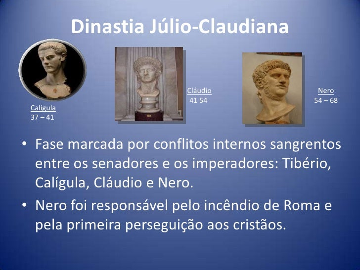 Dinastia Júlio-Claudiana                        Cláudio             Nero                         41 54             54 – 68...