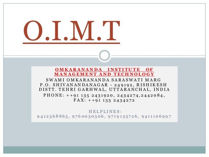 O.I.M.T       OMKARANANDA INSTITUTE OF       MANAGEMENT AND TECHNOLOGY   SWAMI OMKARANANDA SARASWATI MARG P.O. SHIVANANDAN...