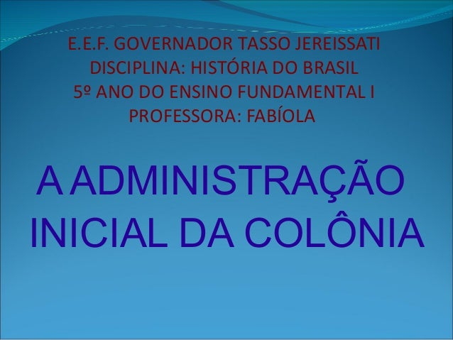 E.E.F. GOVERNADOR TASSO JEREISSATI    DISCIPLINA: HISTÓRIA DO BRASIL  5º ANO DO ENSINO FUNDAMENTAL I         PROFESSORA: F...