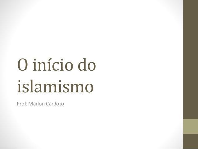 O início do islamismo Prof. Marlon Cardozo