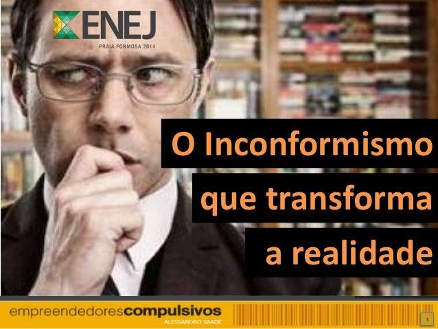 1 que transforma O Inconformismo a realidade