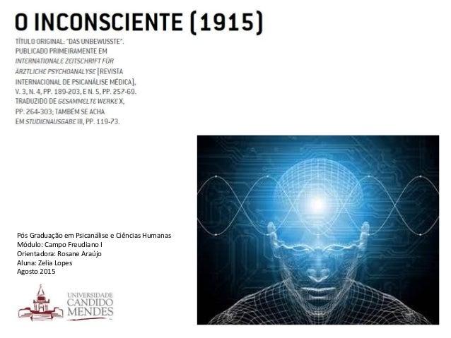 Pós Graduação em Psicanálise e Ciências Humanas Módulo: Campo Freudiano I Orientadora: Rosane Araújo Aluna: Zelia Lopes Ag...