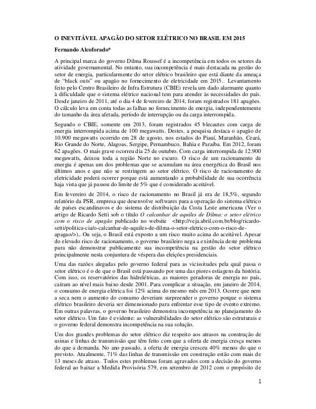 1 O INEVITÁVEL APAGÃO DO SETOR ELÉTRICO NO BRASIL EM 2015 Fernando Alcoforado* A principal marca do governo Dilma Roussef ...