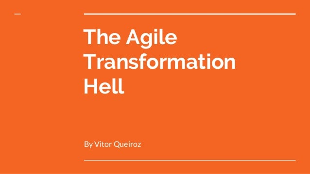 The Agile Transformation Hell By Vitor Queiroz