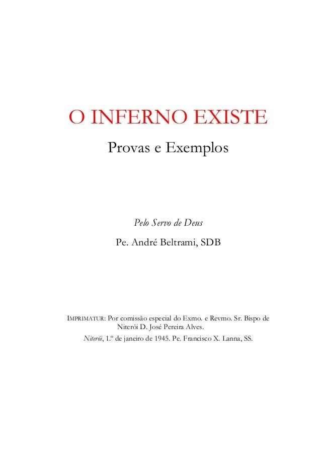 O INFERNO EXISTE             Provas e Exemplos                      Pelo Servo de Deus                Pe. André Beltrami, ...