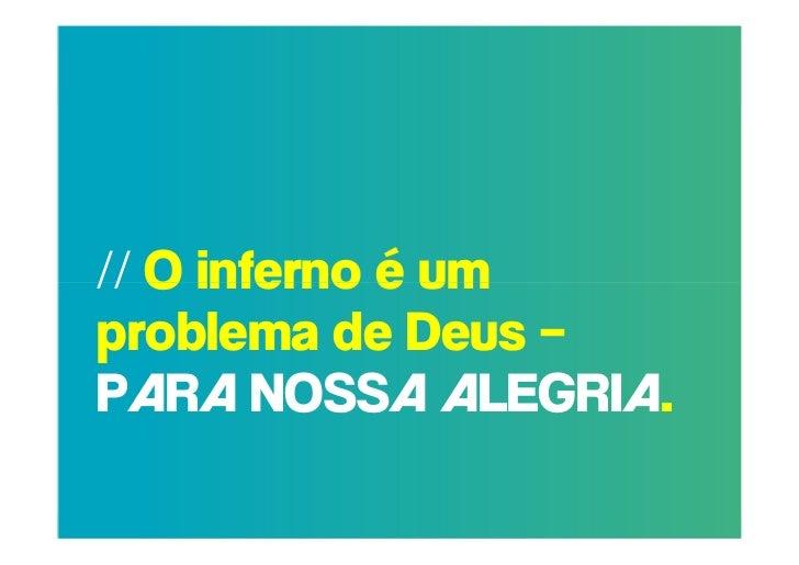 // O inferno é umproblema de Deus –PARA NOSSA ALEGRIA.