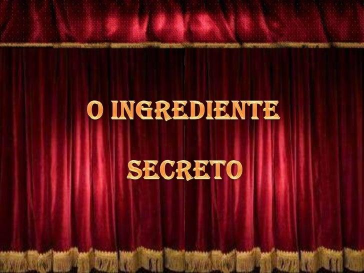 O INGREDIENTE <br />SECRETO<br />
